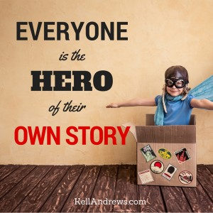 Everyone is the hero of their own story